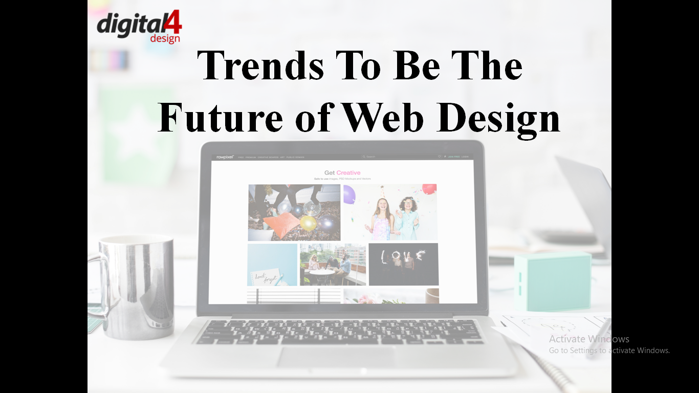 Trends To Be The Future Of Web Design Digital4design