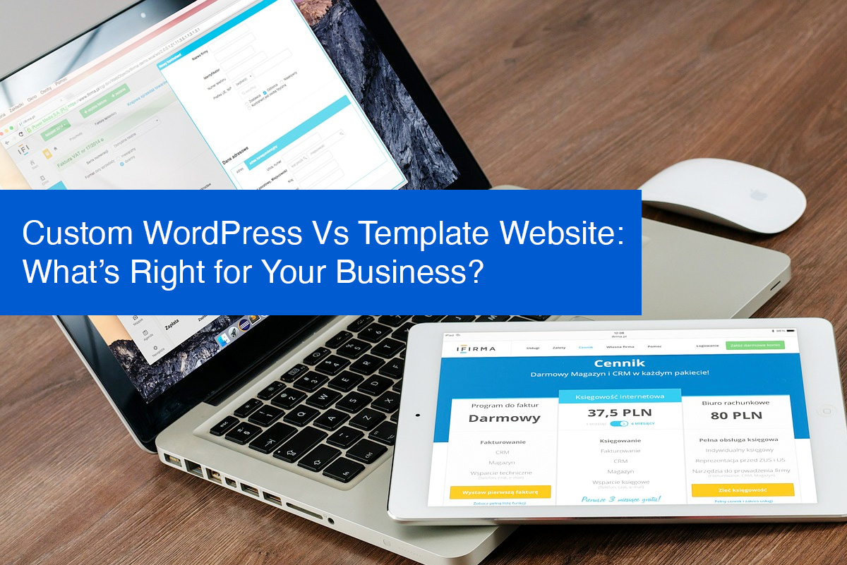 Custom WordPress Vs Template Website - What's Right for Your Business
