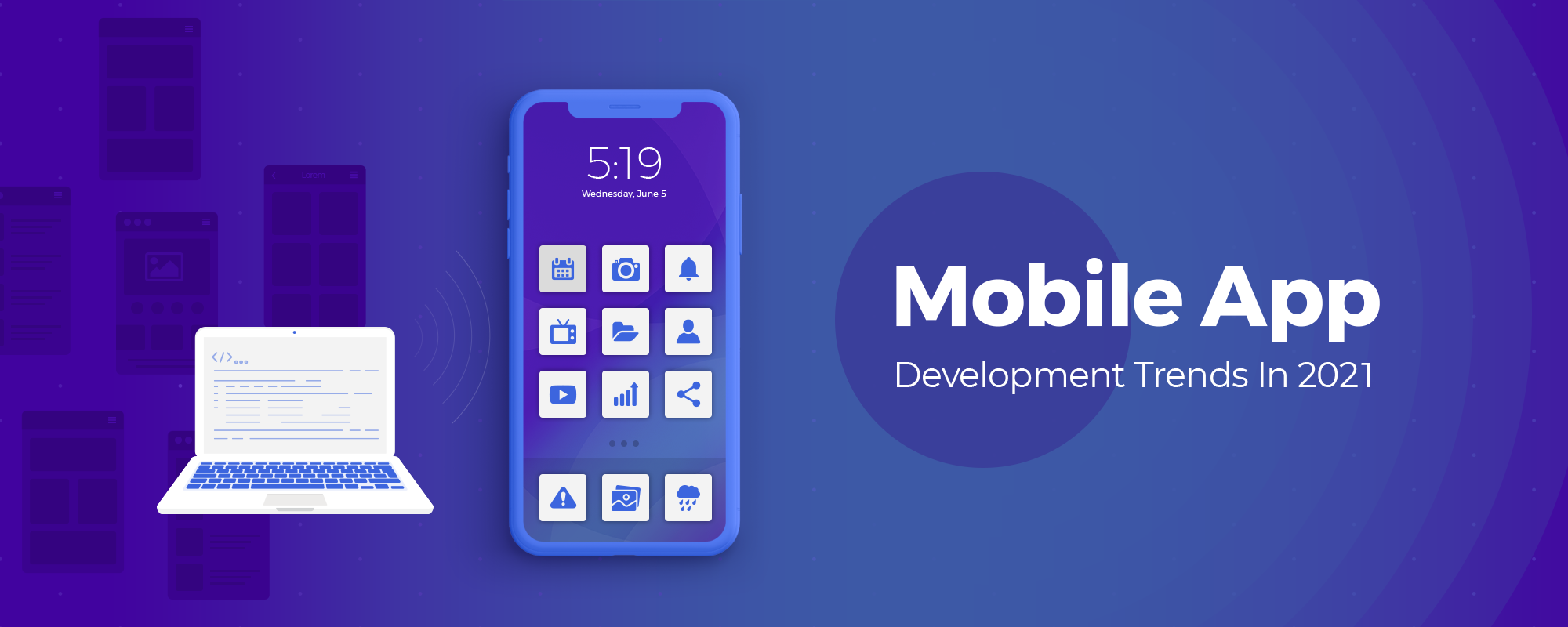 The Future of Mobile App Development - Latest Trends for 2021