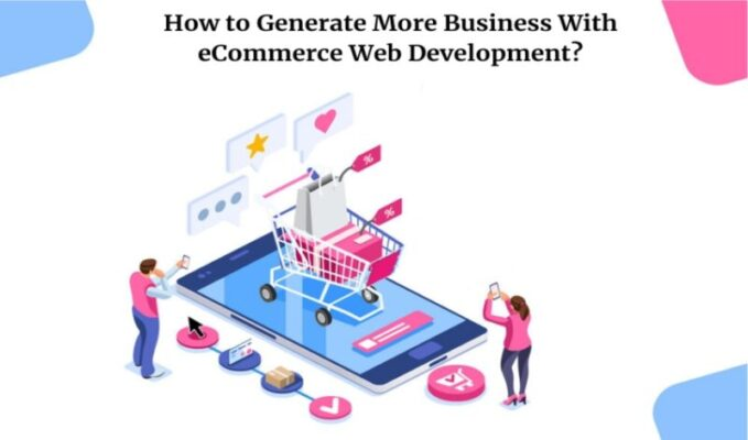 How to Generate More Business with Ecommerce Web Development?