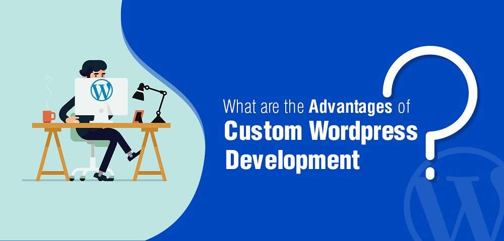 Custom WordPress Development and its Super Cool Advantages for Your Business Website - Digital4design